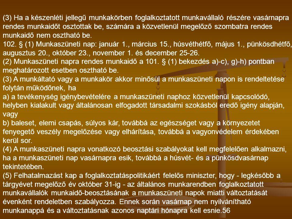 (3) Ha a készenléti jellegű munkakörben foglalkoztatott munkavállaló részére vasárnapra rendes munkaidőt osztottak be, számára a közvetlenül megelőző