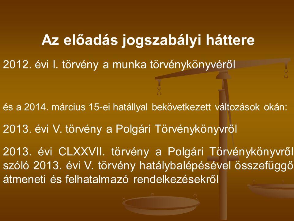 Az előadás jogszabályi háttere 2012.évi I. törvény a munka törvénykönyvéről és a 2014.