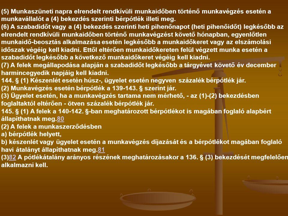 (5) Munkaszüneti napra elrendelt rendkívüli munkaidőben történő munkavégzés esetén a munkavállalót a (4) bekezdés szerinti bérpótlék illeti meg. (6) A
