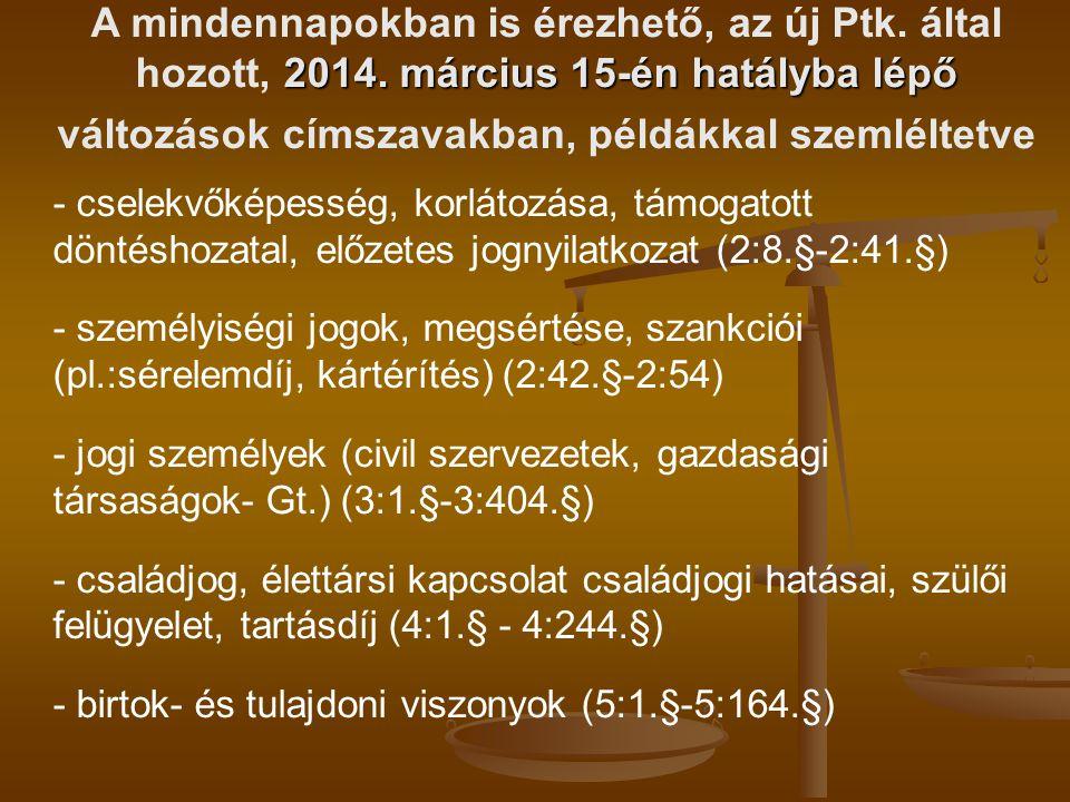 2014. március 15-én hatályba lépő A mindennapokban is érezhető, az új Ptk. által hozott, 2014. március 15-én hatályba lépő változások címszavakban, pé