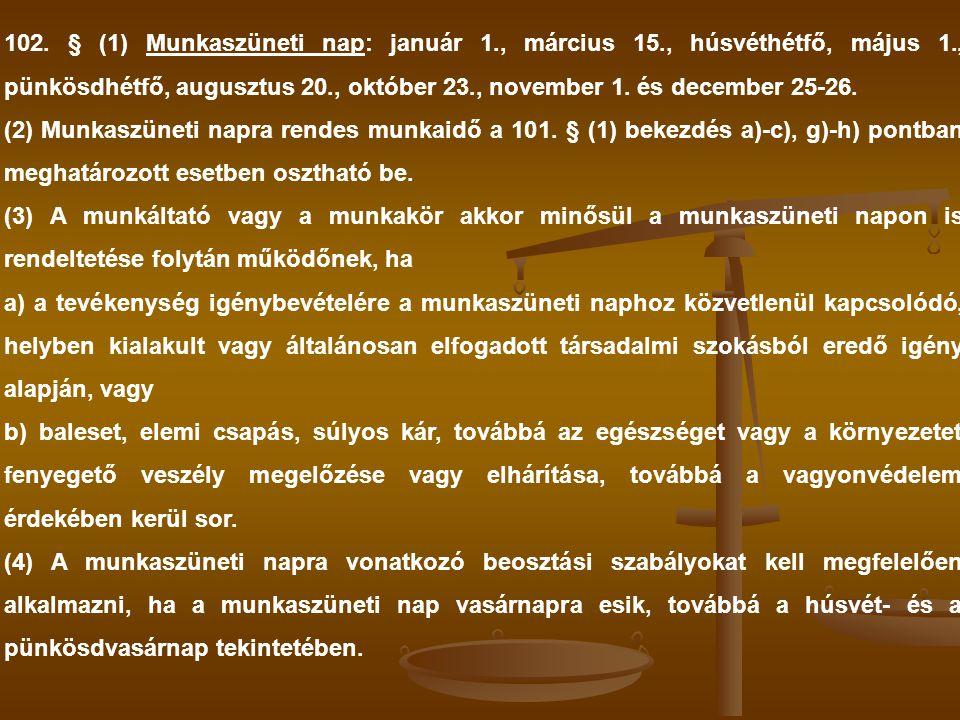 102. § (1) Munkaszüneti nap: január 1., március 15., húsvéthétfő, május 1., pünkösdhétfő, augusztus 20., október 23., november 1. és december 25-26. (