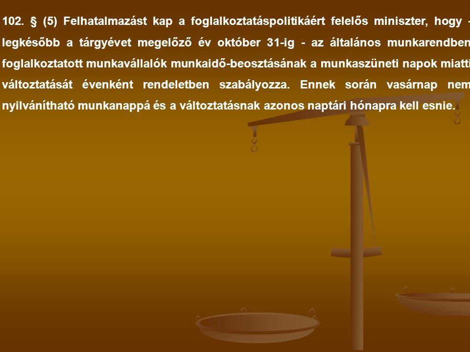 102. § (5) Felhatalmazást kap a foglalkoztatáspolitikáért felelős miniszter, hogy - legkésőbb a tárgyévet megelőző év október 31-ig - az általános mun