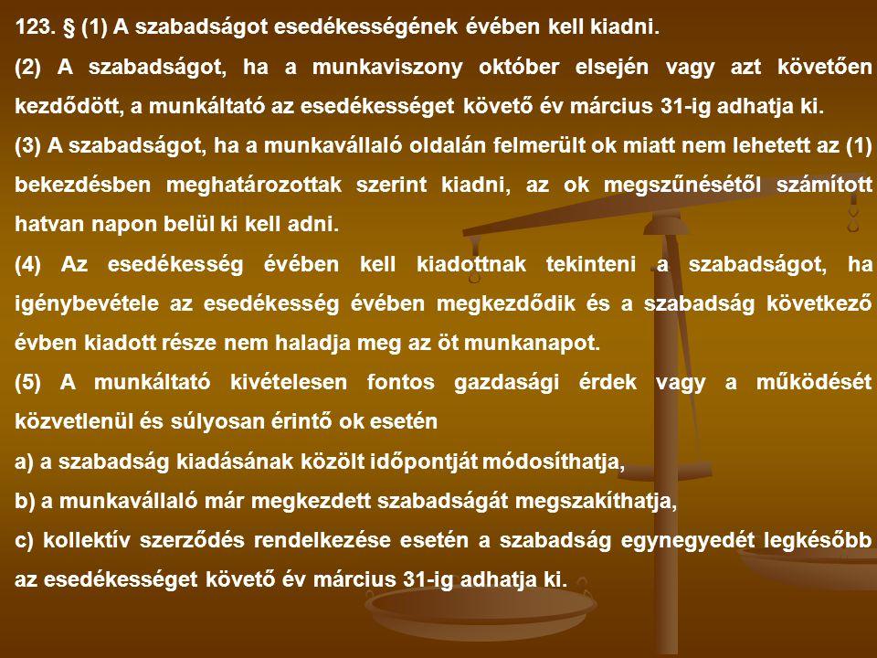 123. § (1) A szabadságot esedékességének évében kell kiadni. (2) A szabadságot, ha a munkaviszony október elsején vagy azt követően kezdődött, a munká
