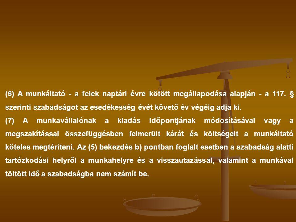(6) A munkáltató - a felek naptári évre kötött megállapodása alapján - a 117. § szerinti szabadságot az esedékesség évét követő év végéig adja ki. (7)