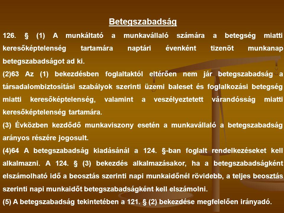 Betegszabadság 126. § (1) A munkáltató a munkavállaló számára a betegség miatti keresőképtelenség tartamára naptári évenként tizenöt munkanap betegsza