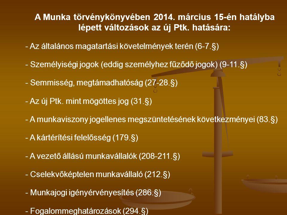 A Munka törvénykönyvében 2014. március 15-én hatályba lépett változások az új Ptk. hatására: - Az általános magatartási követelmények terén (6-7.§) -