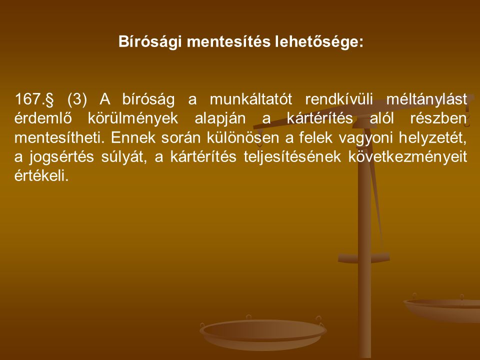 Bírósági mentesítés lehetősége: 167.§ (3) A bíróság a munkáltatót rendkívüli méltánylást érdemlő körülmények alapján a kártérítés alól részben mentesí