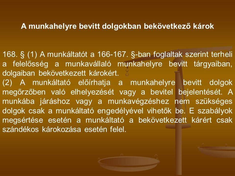 A munkahelyre bevitt dolgokban bekövetkező károk 168. § (1) A munkáltatót a 166-167. §-ban foglaltak szerint terheli a felelősség a munkavállaló munka