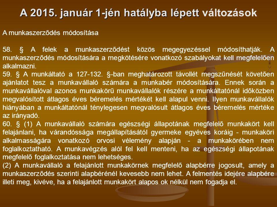 A 2015. január 1-jén hatályba lépett A 2015. január 1-jén hatályba lépett változások A munkaszerződés módosítása 58. § A felek a munkaszerződést közös