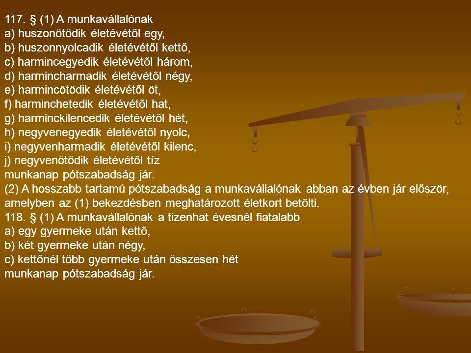 117. § (1) A munkavállalónak a) huszonötödik életévétől egy, b) huszonnyolcadik életévétől kettő, c) harmincegyedik életévétől három, d) harmincharmad
