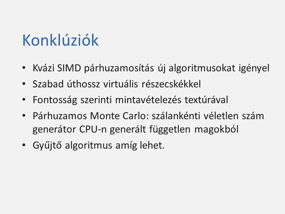 Konklúziók Kvázi SIMD párhuzamosítás új algoritmusokat igényel Szabad úthossz virtuális részecskékkel Fontosság szerinti mintavételezés textúrával Pár