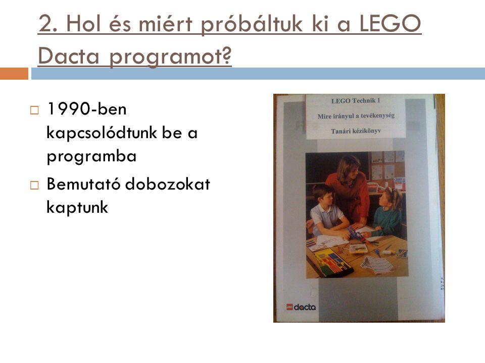 2. Hol és miért próbáltuk ki a LEGO Dacta programot?  1990-ben kapcsolódtunk be a programba  Bemutató dobozokat kaptunk