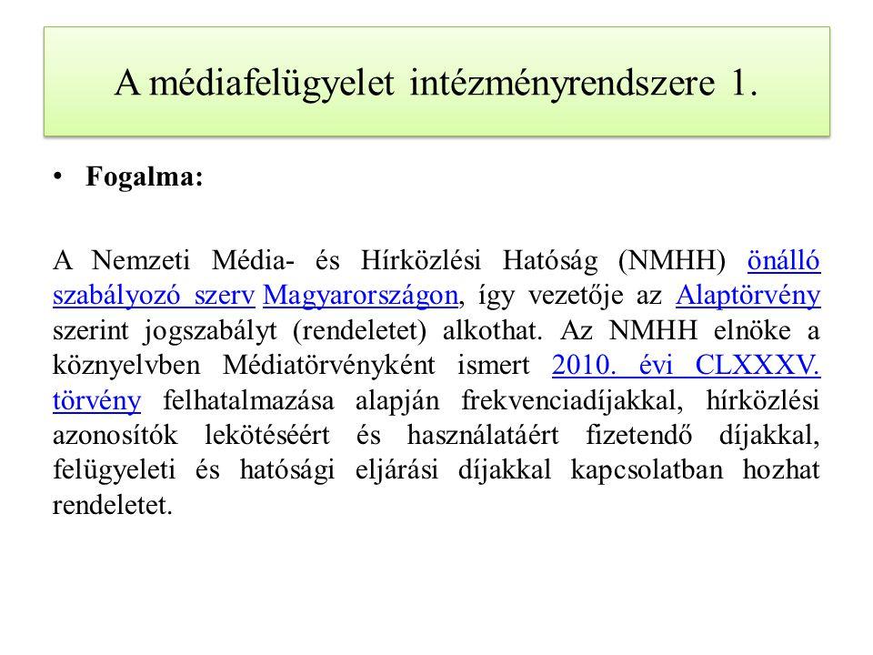 A médiafelügyelet intézményrendszere 1. Fogalma: A Nemzeti Média- és Hírközlési Hatóság (NMHH) önálló szabályozó szerv Magyarországon, így vezetője az