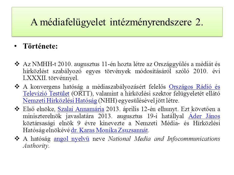 A médiafelügyelet intézményrendszere 2. Története:  Az NMHH-t 2010. augusztus 11-én hozta létre az Országgyűlés a médiát és hírközlést szabályozó egy