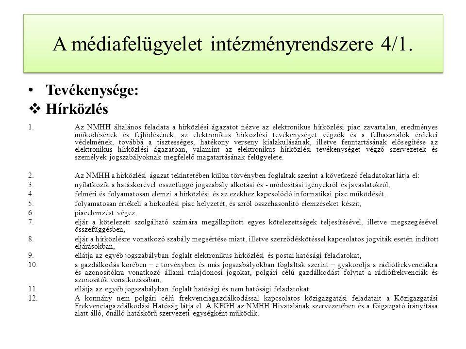 A médiafelügyelet intézményrendszere 4/1. Tevékenysége:  Hírközlés 1.Az NMHH általános feladata a hírközlési ágazatot nézve az elektronikus hírközlés