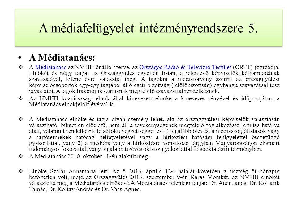 A médiafelügyelet intézményrendszere 5. A Médiatanács:  A Médiatanács az NMHH önálló szerve, az Országos Rádió és Televízió Testület (ORTT) jogutódja