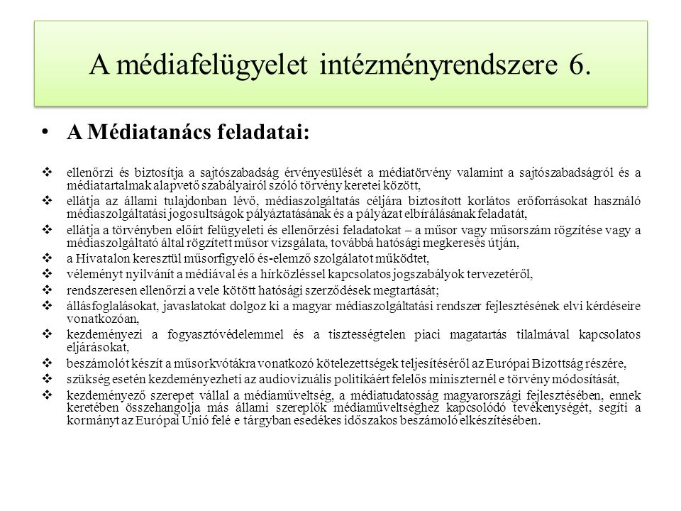 A médiafelügyelet intézményrendszere 6. A Médiatanács feladatai:  ellenőrzi és biztosítja a sajtószabadság érvényesülését a médiatörvény valamint a s