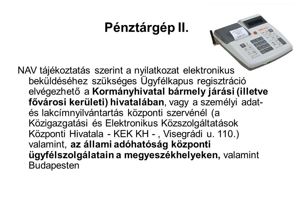 Pénztárgép II. NAV tájékoztatás szerint a nyilatkozat elektronikus beküldéséhez szükséges Ügyfélkapus regisztráció elvégezhető a Kormányhivatal bármel