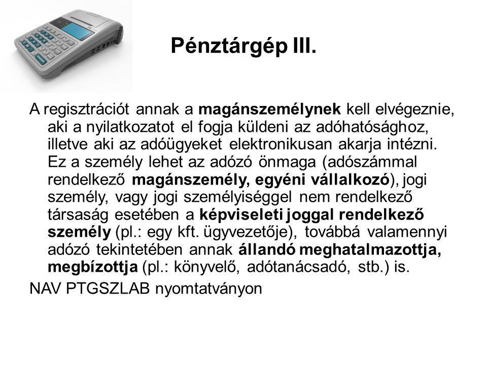 Pénztárgép III. A regisztrációt annak a magánszemélynek kell elvégeznie, aki a nyilatkozatot el fogja küldeni az adóhatósághoz, illetve aki az adóügye