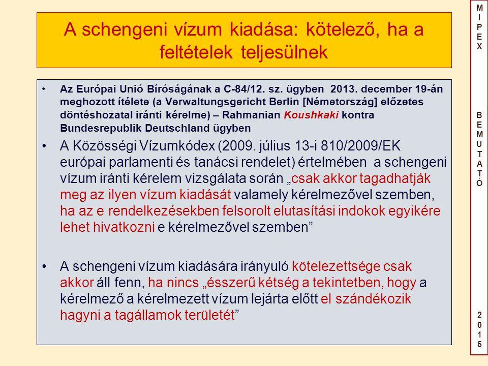 MIPEX BEMUTATÓ2015MIPEX BEMUTATÓ2015 A schengeni vízum kiadása: kötelező, ha a feltételek teljesülnek Az Európai Unió Bíróságának a C-84/12.
