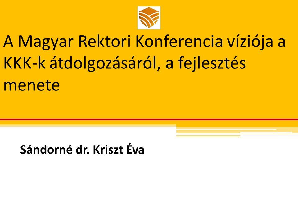 A Magyar Rektori Konferencia víziója a KKK-k átdolgozásáról, a fejlesztés menete Sándorné dr.