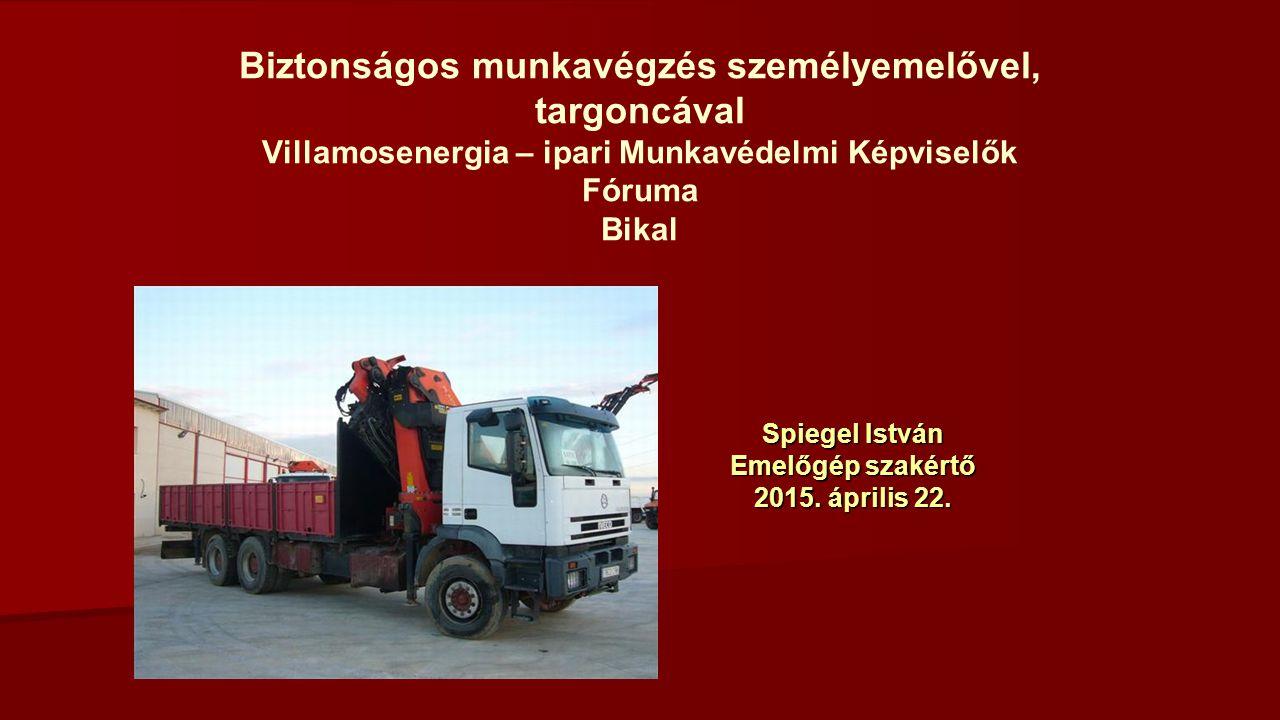 Biztonságos munkavégzés személyemelővel, targoncával Villamosenergia – ipari Munkavédelmi Képviselők Fóruma Bikal Spiegel István Emelőgép szakértő 2015.