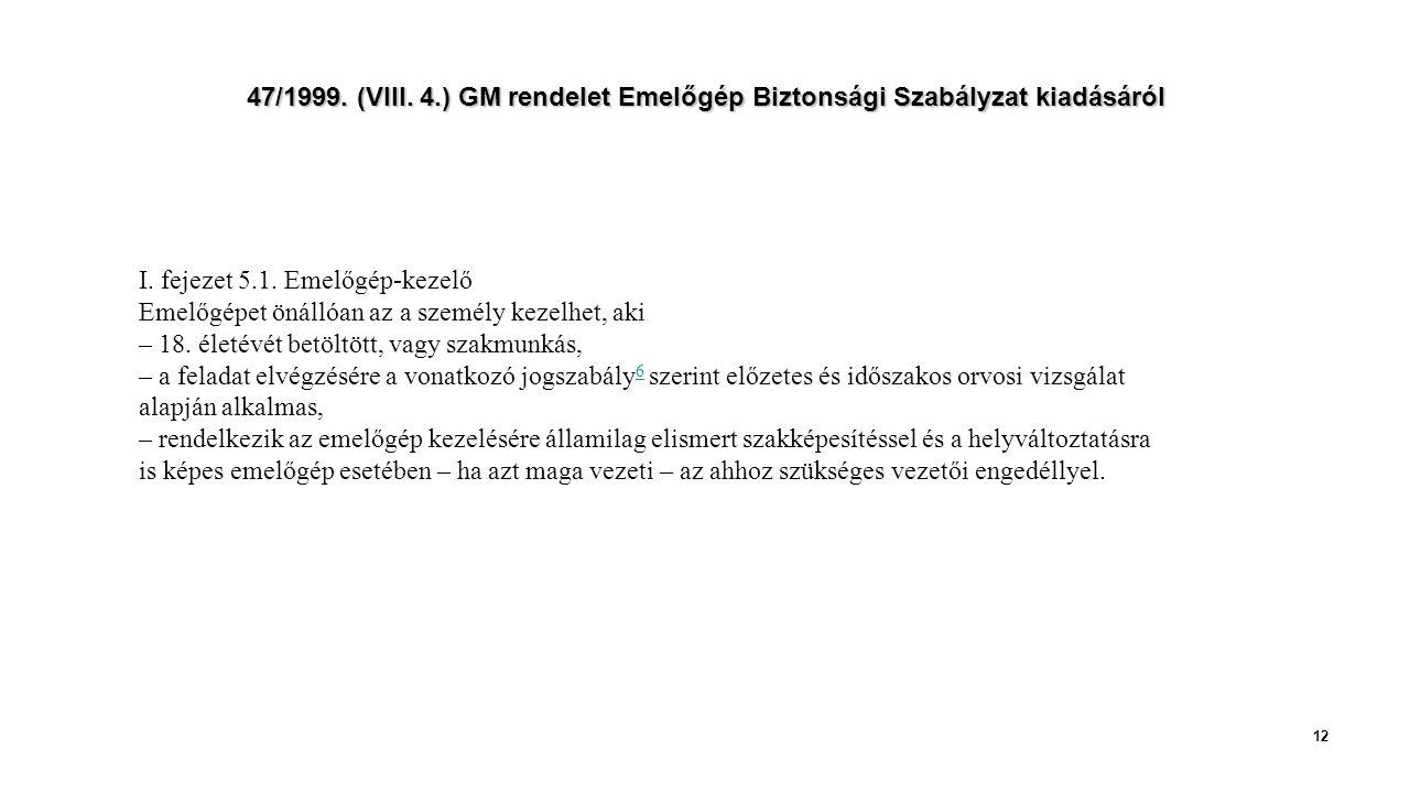 47/1999.(VIII. 4.) GM rendelet Emelőgép Biztonsági Szabályzat kiadásáról 12 I.