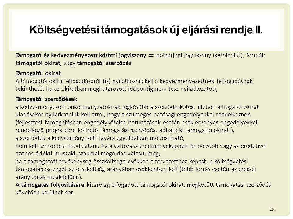 Költségvetési támogatások új eljárási rendje II. 24 millió forintban Támogató és kedvezményezett közötti jogviszony  polgárjogi jogviszony (kétoldalú