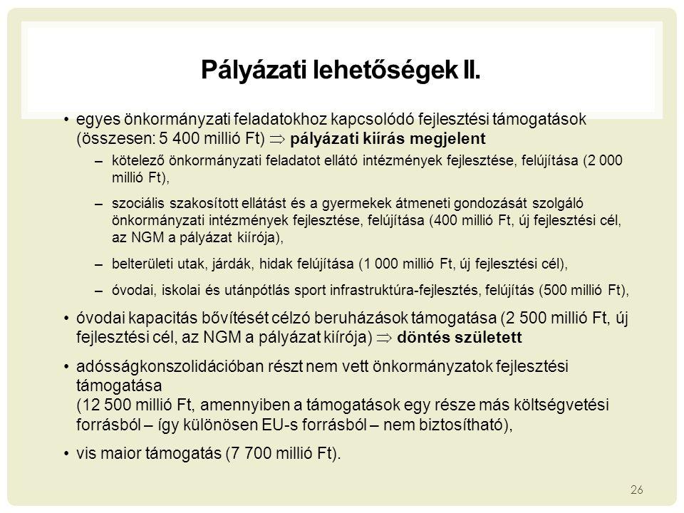 Pályázati lehetőségek II. 26 millió forintban egyes önkormányzati feladatokhoz kapcsolódó fejlesztési támogatások (összesen: 5 400 millió Ft)  pályáz