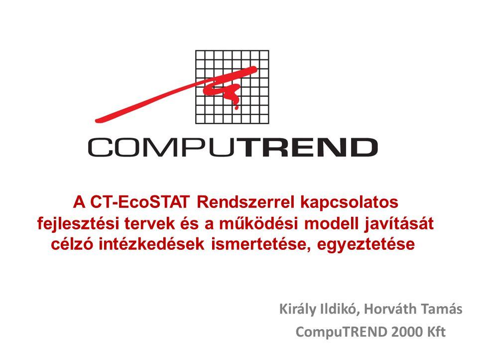A CT-EcoSTAT Rendszerrel kapcsolatos fejlesztési tervek és a működési modell javítását célzó intézkedések ismertetése, egyeztetése Király Ildikó, Horváth Tamás CompuTREND 2000 Kft