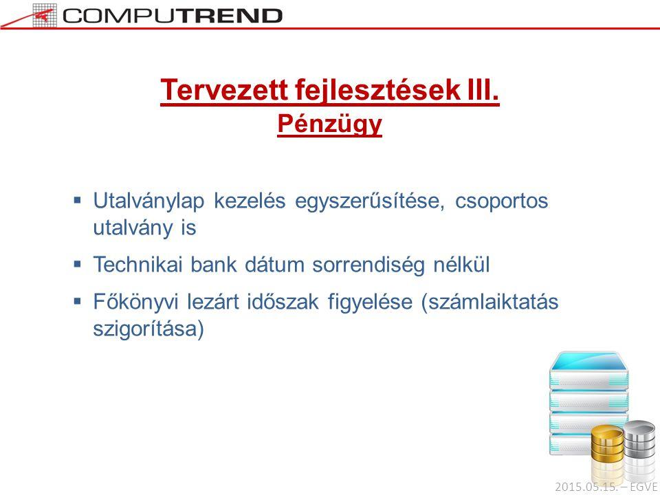Tervezett fejlesztések III. Pénzügy  Utalványlap kezelés egyszerűsítése, csoportos utalvány is  Technikai bank dátum sorrendiség nélkül  Főkönyvi l