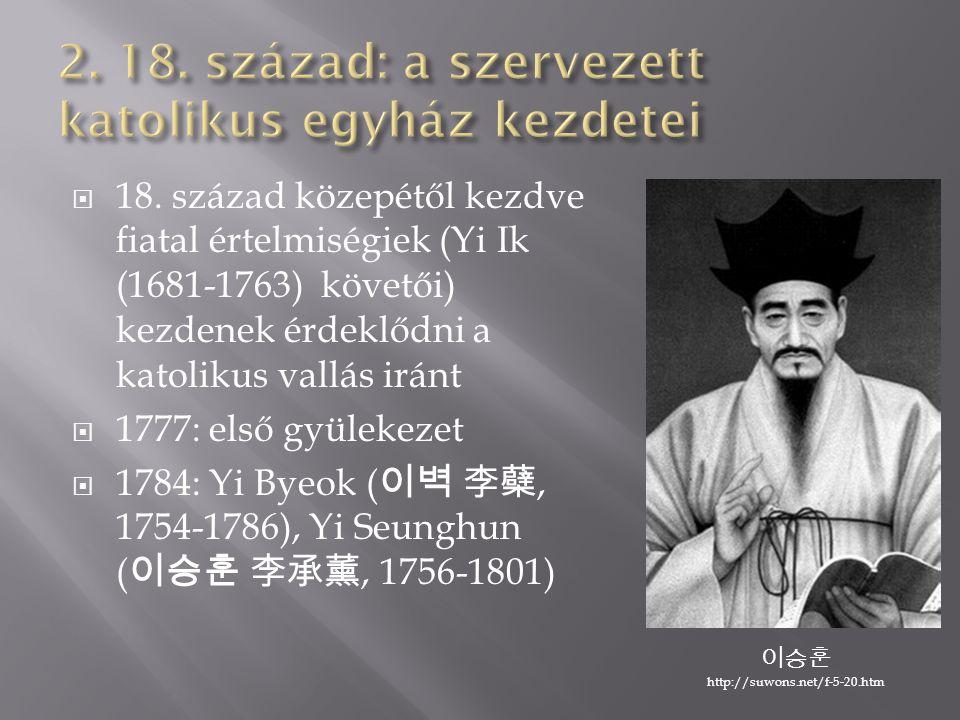  18. század közepétől kezdve fiatal értelmiségiek (Yi Ik (1681-1763) követői) kezdenek érdeklődni a katolikus vallás iránt  1777: első gyülekezet 