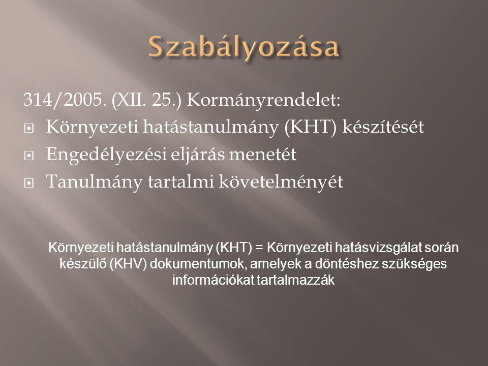 314/2005. (XII. 25.) Kormányrendelet:  Környezeti hatástanulmány (KHT) készítését  Engedélyezési eljárás menetét  Tanulmány tartalmi követelményét