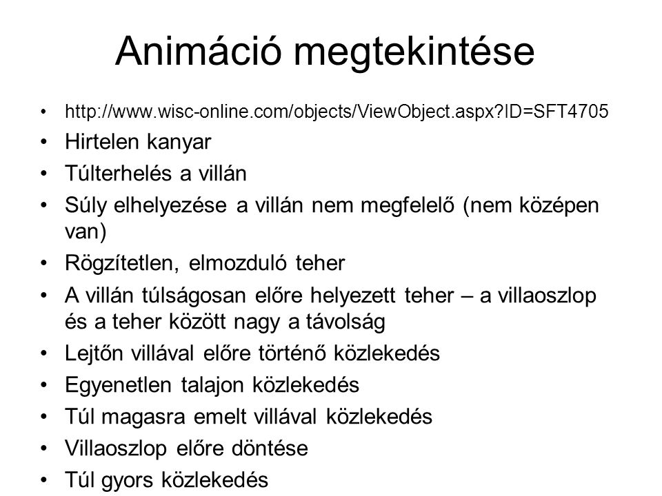 Animáció megtekintése http://www.wisc-online.com/objects/ViewObject.aspx?ID=SFT4705 Hirtelen kanyar Túlterhelés a villán Súly elhelyezése a villán nem