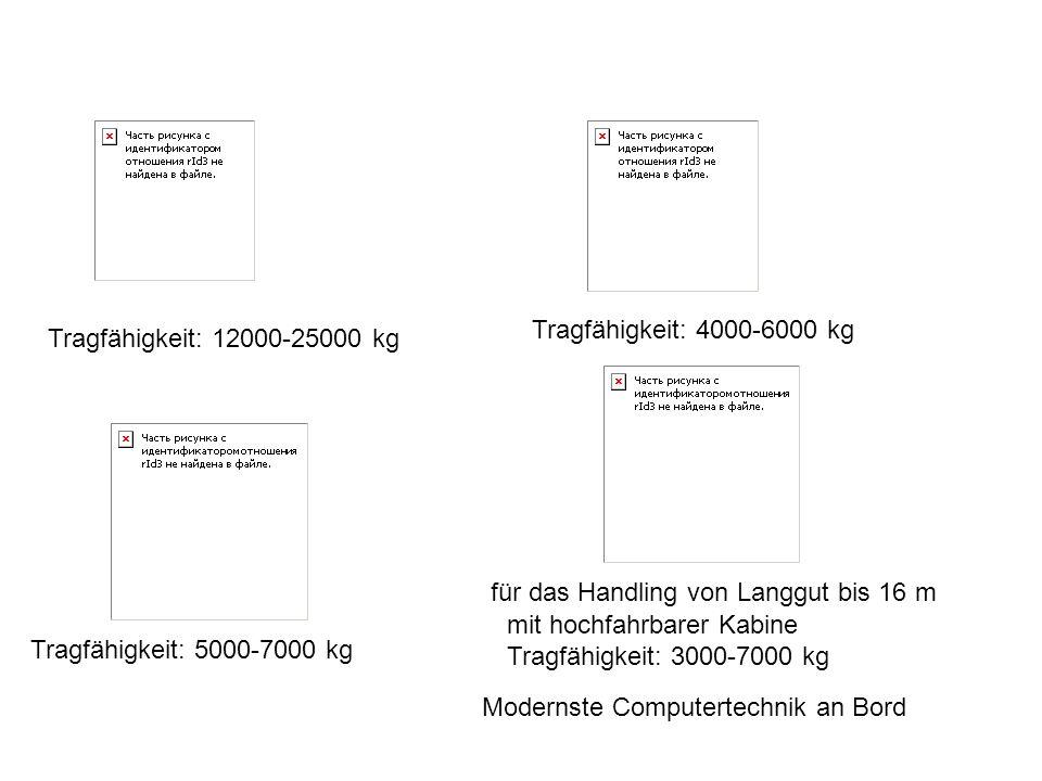 Tragfähigkeit: 12000-25000 kg Tragfähigkeit: 4000-6000 kg Tragfähigkeit: 5000-7000 kg für das Handling von Langgut bis 16 m mit hochfahrbarer Kabine T