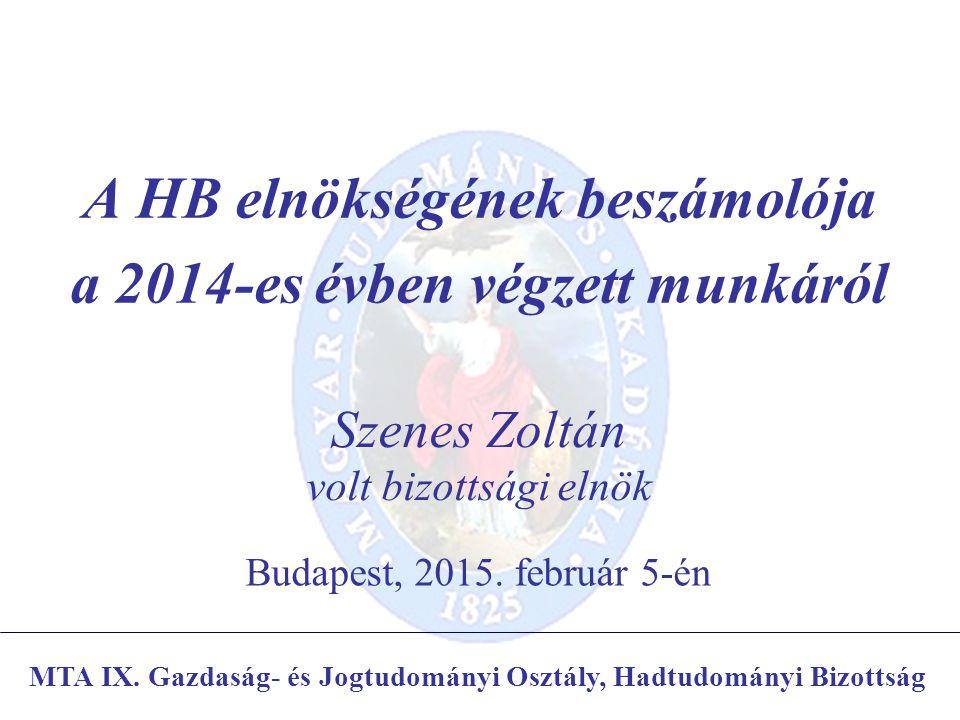 A HB elnökségének beszámolója a 2014-es évben végzett munkáról Szenes Zoltán volt bizottsági elnök MTA IX.