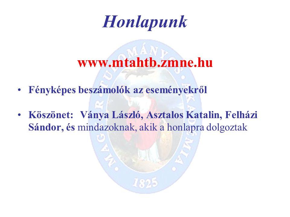 Honlapunk www.mtahtb.zmne.hu Fényképes beszámolók az eseményekről Köszönet:Ványa László, Asztalos Katalin, Felházi Sándor, és mindazoknak, akik a honlapra dolgoztak