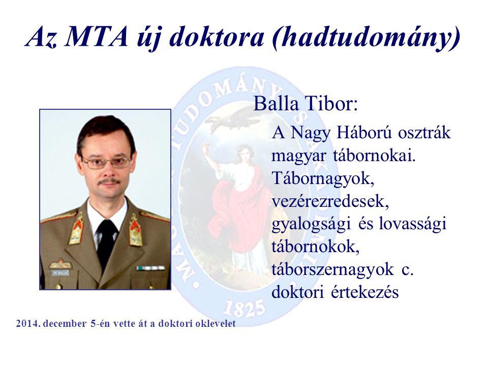 Az MTA új doktora (hadtudomány) Balla Tibor: A Nagy Háború osztrák magyar tábornokai.