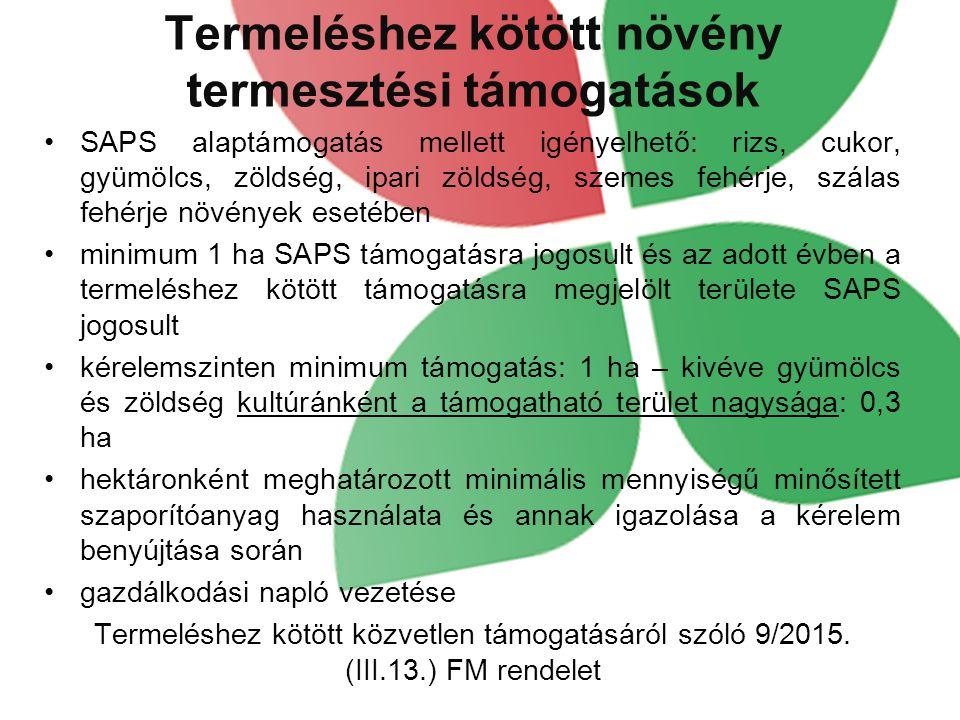 Termeléshez kötött növény termesztési támogatások SAPS alaptámogatás mellett igényelhető: rizs, cukor, gyümölcs, zöldség, ipari zöldség, szemes fehérj