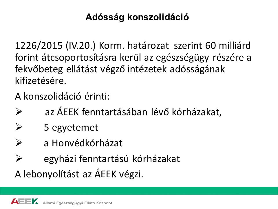 Adósság konszolidáció 1226/2015 (IV.20.) Korm. határozat szerint 60 milliárd forint átcsoportosításra kerül az egészségügy részére a fekvőbeteg ellátá