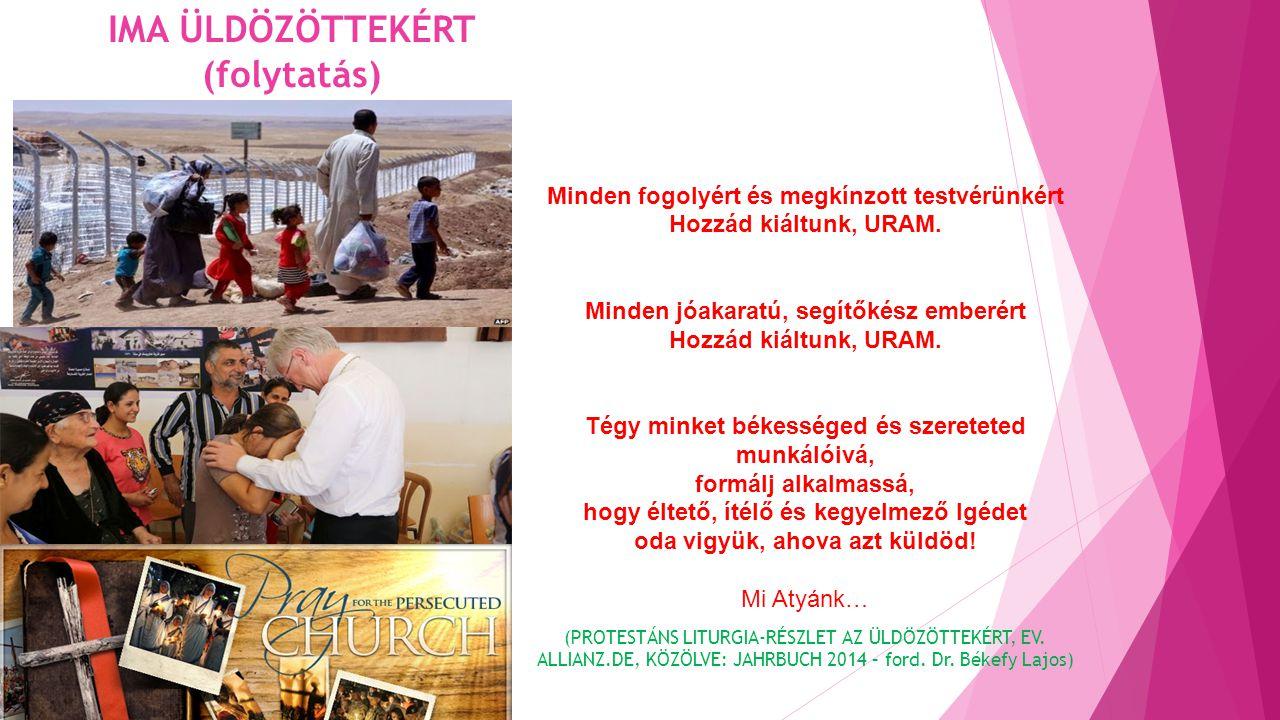 IMA ÜLDÖZÖTTEKÉRT (folytatás) Minden fogolyért és megkínzott testvérünkért Hozzád kiáltunk, URAM.