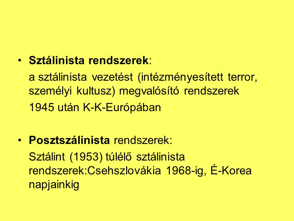 Sztálinista rendszerek: a sztálinista vezetést (intézményesített terror, személyi kultusz) megvalósító rendszerek 1945 után K-K-Európában Posztszálini