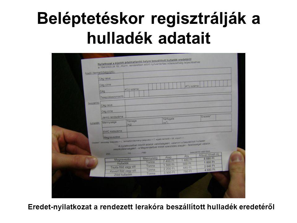 Beléptetéskor regisztrálják a hulladék adatait Eredet-nyilatkozat a rendezett lerakóra beszállított hulladék eredetéről