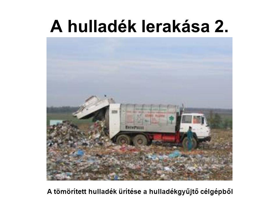 A hulladék lerakása 2. A tömörített hulladék ürítése a hulladékgyűjtő célgépből