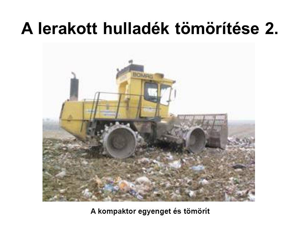 A lerakott hulladék tömörítése 2. A kompaktor egyenget és tömörít