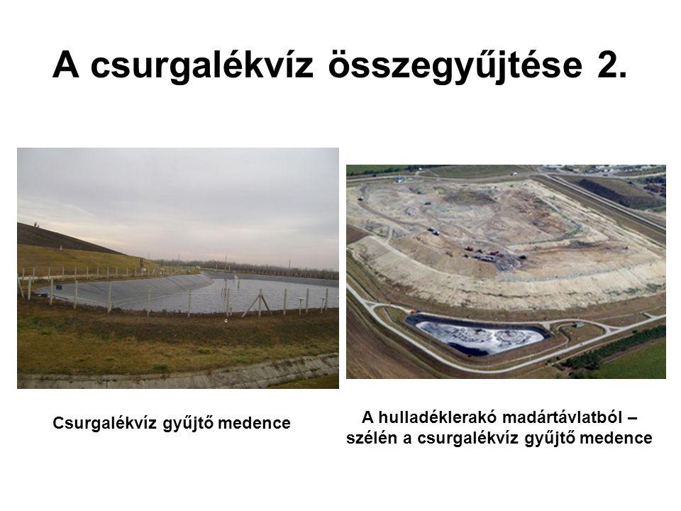 A csurgalékvíz összegyűjtése 2. A hulladéklerakó madártávlatból – szélén a csurgalékvíz gyűjtő medence Csurgalékvíz gyűjtő medence