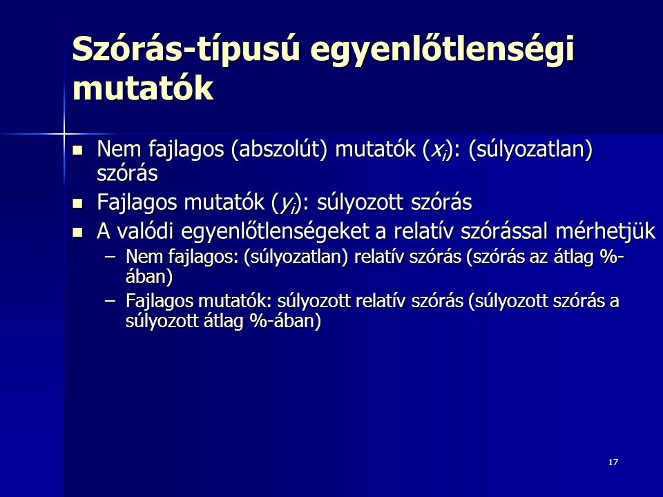 17 Szórás-típusú egyenlőtlenségi mutatók Nem fajlagos (abszolút) mutatók (x i ): (súlyozatlan) szórás Nem fajlagos (abszolút) mutatók (x i ): (súlyoza