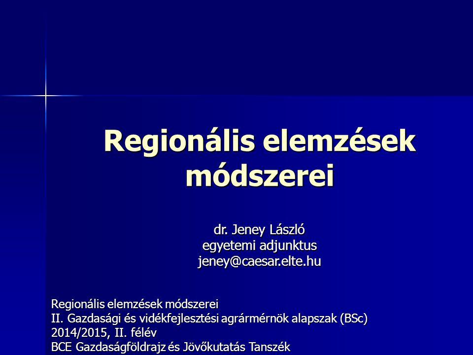 Regionális elemzések módszerei II. Gazdasági és vidékfejlesztési agrármérnök alapszak (BSc) 2014/2015, II. félév BCE Gazdaságföldrajz és Jövőkutatás T