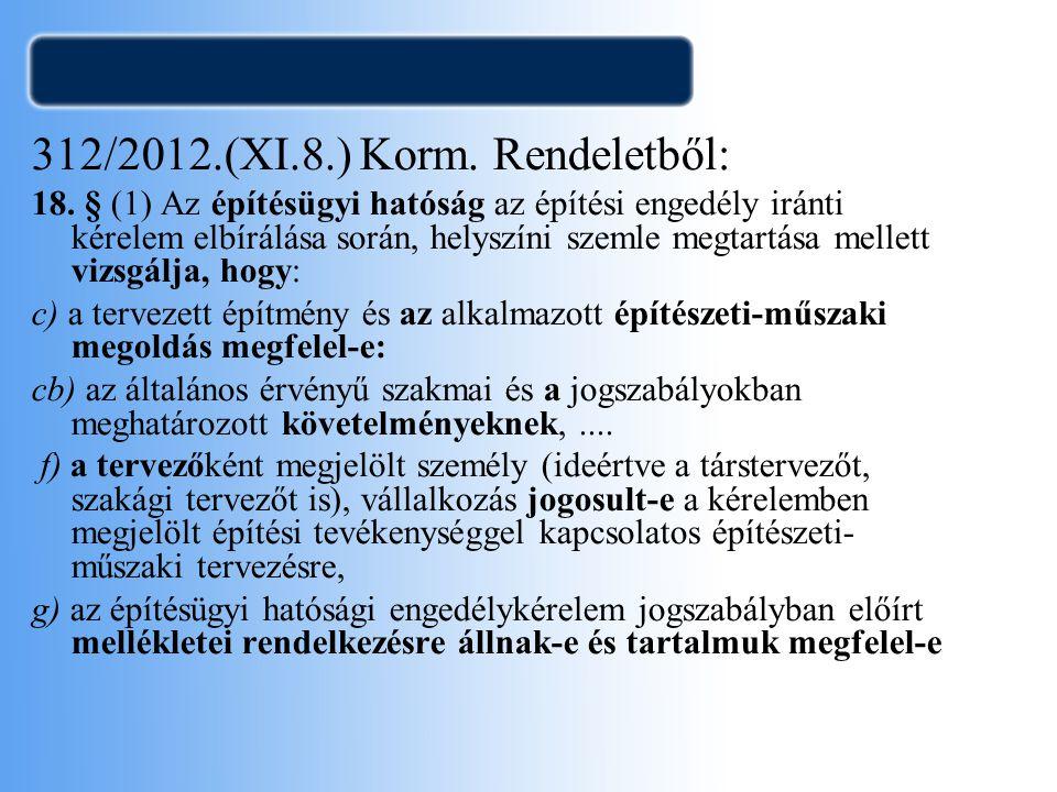 312/2012.(XI.8.) Korm. Rendeletből: 18. § (1) Az építésügyi hatóság az építési engedély iránti kérelem elbírálása során, helyszíni szemle megtartása m