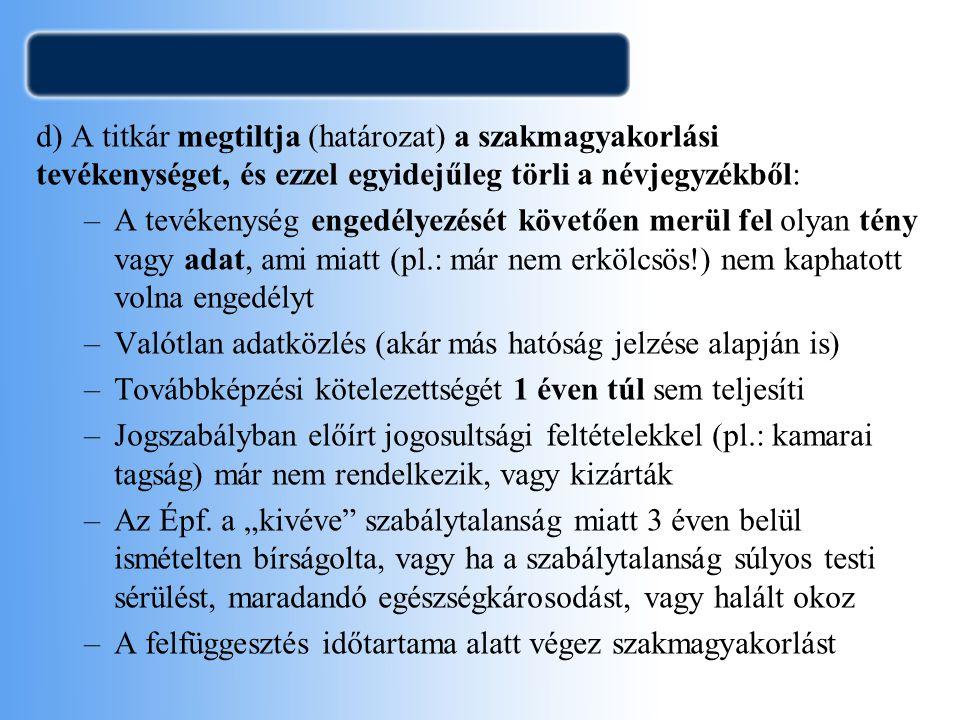 d) A titkár megtiltja (határozat) a szakmagyakorlási tevékenységet, és ezzel egyidejűleg törli a névjegyzékből: –A tevékenység engedélyezését követően